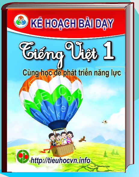 Kế hoạch bài dạy Tiếng Việt  1 đủ cả năm bộ sách Cùng học để phát triển năng lực